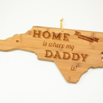North Carolina map cutting board with message Home is where my Daddy is with special symbol for city